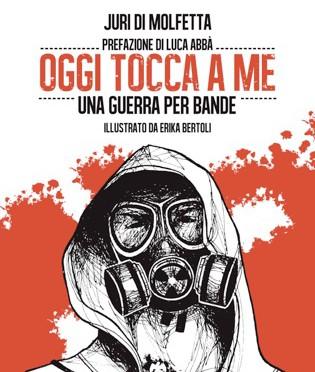 """"""" OGGI TOCCA A ME. UNA GUERRA PER BANDE """" . Presentazione al Carmine venerdi 30 maggio"""