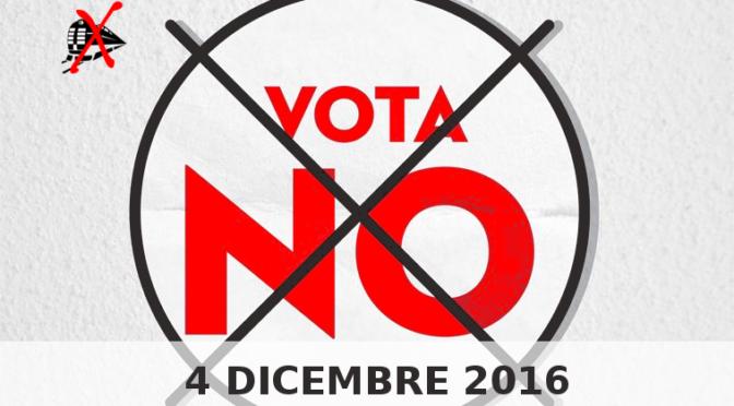 IL 4 DICEMBRE NOI VOTIAMO NO AL REFERENDUM COSTITUZIONALE! ECCO PERCHE'…..