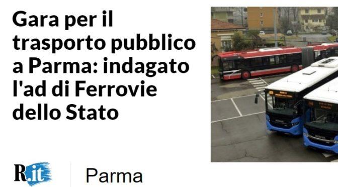 Mazzoncini, amministratore delegato di FS e primo sostenitore del TAV BS-VR,  indagato per turbativa d'asta in concorso e corruzione tra privati nella gara d'appalto per il servizio di trasporto pubblico locale a Parma