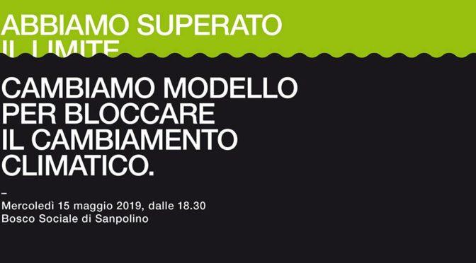 """15/5: INCONTRO PUBBLICO: """"ABBIAMO SUPERATO IL LIMITE – CAMBIAMO MODELLO PER BLOCCARE IL CAMBIAMENTO CLIMATICO"""""""